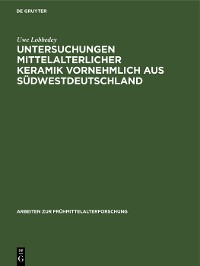 Cover Untersuchungen mittelalterlicher Keramik vornehmlich aus Südwestdeutschland