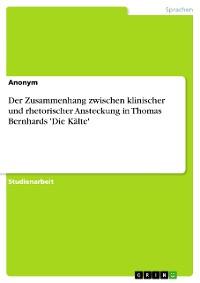 Cover Der Zusammenhang zwischen klinischer und rhetorischer Ansteckung in Thomas Bernhards 'Die Kälte'
