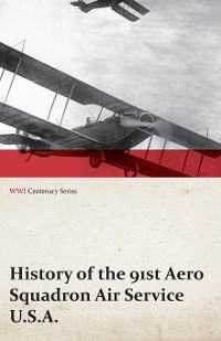 Cover History of the 91st Aero Squadron Air Service U.S.A. (WWI Centenary Series)