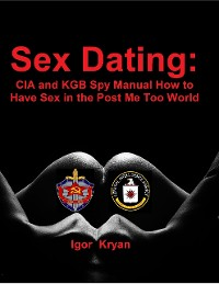 Cover Sex Dating: Cia and Kgb Spy Manual How to Have Sex In the Post Me Too World