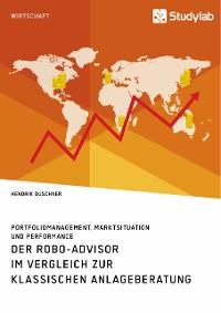 Cover Der Robo-Advisor im Vergleich zur klassischen Anlageberatung. Portfoliomanagement, Marktsituation und Performance