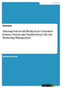 Cover Nutzung von Social Media in der Customer Journey. Trends und Implikationen für das Marketing Management