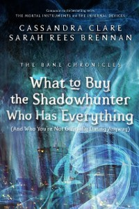 Cover Bane Chronicles 8: What to Buy the Shadowhunter Who Has Everything (And Who You're Not Officially Dating Anyway)