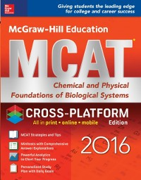 Cover McGraw-Hill Education MCAT: Chemical and Physical Foundations of Biological Systems 2016, Cross-Platform Edition