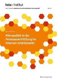 Cover Mikropolitik in der Personalvermittlung im internen Arbeitsmarkt