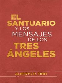 Cover El Santuario y los mensajes de los tres ángeles