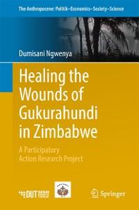 Cover Healing the Wounds of Gukurahundi in Zimbabwe