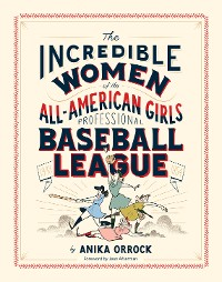 Cover Incredible Women of the All-American Girls Professional Baseball League