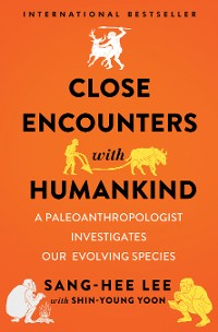 Cover Close Encounters with Humankind: A Paleoanthropologist Investigates Our Evolving Species