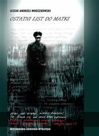 Cover Ostatni list do matki. Wspomnienia Żołnierza Wyklętego