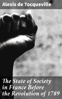 Cover The State of Society in France Before the Revolution of 1789