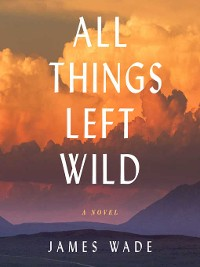 Cover All Things Left Wild