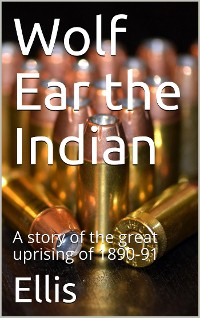 Cover Wolf Ear the Indian / A story of the great uprising of 1890-91