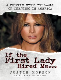 Cover If the First Lady Hired Me...: A Private Eye's Tell-All On Cheating In America