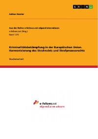 Cover Kriminalitätsbekämpfung in der Europäischen Union. Harmonisierung des Strafrechts und Strafprozessrechts