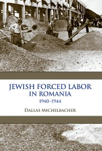 Cover Jewish Forced Labor in Romania, 1940–1944