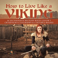Cover How to Live Like a Viking | Scandinavian History Book Grade 3 | Children's Geography & Cultures Books