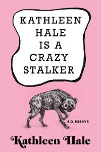 Cover Kathleen Hale Is a Crazy Stalker