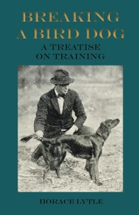 Cover Breaking a Bird Dog - A Treatise on Training