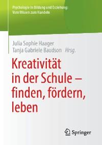Cover Kreativität in der Schule - finden, fördern, leben