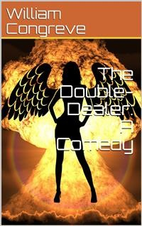 Cover The Double-Dealer: A Comedy