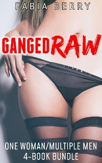 Cover Ganged Raw: One Woman/Multiple Men 4-Book Bundle