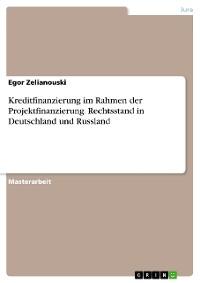 Cover Kreditfinanzierung im Rahmen der Projektfinanzierung. Rechtsstand in Deutschland und Russland