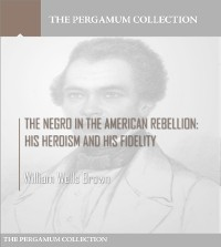 Cover Negro in the American Rebellion: His Heroism and His Fidelity