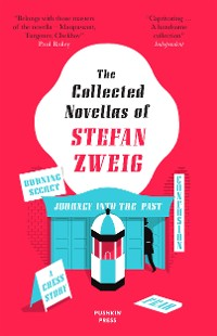 Cover The Collected Novellas of Stefan Zweig: Burning Secret, A Chess Story, Fear, Confusion, Journey into the Past