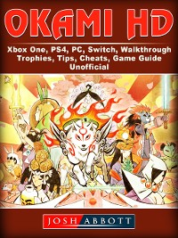 Cover Okami HD, Xbox One, PS4, PC, Switch, Walkthrough, Trophies, Tips, Cheats, Game Guide Unofficial