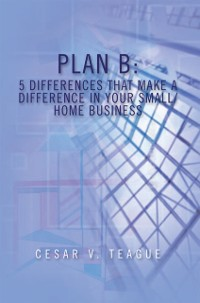 Cover Plan B: 5 Differences That Make a Difference in Your Small/Home Business