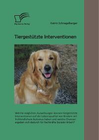 Cover Tiergestützte Interventionen: Welche möglichen Auswirkungen können tiergestützte Interventionen auf die Lebensqualität von Kindern mit frühkindlichem Autismus haben und welche Chancen ergeben sich dadurch für Fachkräfte Sozialer Arbeit?