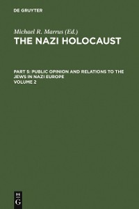 Cover The Nazi Holocaust. Part 5: Public Opinion and Relations to the Jews in Nazi Europe. Volume 2