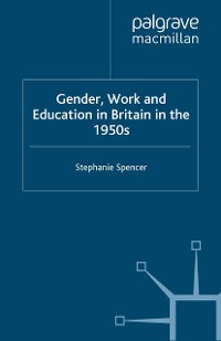 Cover Gender, Work and Education in Britain in the 1950s
