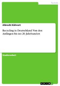 Cover Recycling in Deutschland. Von den Anfängen bis ins 20. Jahrhundert