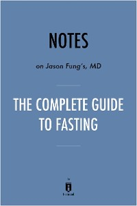 Cover Notes on Jason Fung's MD The Complete Guide to Fasting