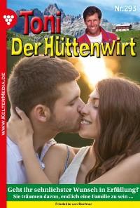 Cover Toni der Hüttenwirt 293 – Heimatroman