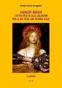 Cover Lucrezia Borgia: l'epitalamio di Celio Calcagnini per le sue nozze con Alfonso d'Este