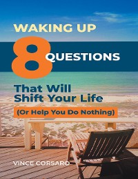 Cover Waking Up: 8 Questions That Will Shift Your Life (or Help You Do Nothing)