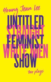 Cover Straight White Men / Untitled Feminist Show