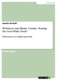 """Cover WebQuest zum Thema """"Canada - Touring the Great White North"""""""