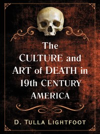 Cover The Culture and Art of Death in 19th Century America