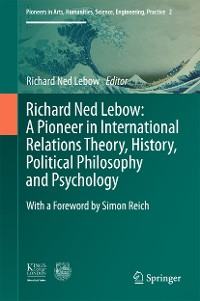 Cover Richard Ned Lebow: A Pioneer in International Relations Theory, History, Political Philosophy and Psychology
