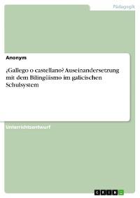 Cover ¿Gallego o castellano? Auseinandersetzung mit dem Bilingüismo im galicischen Schulsystem