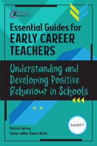Cover Essential Guides for Early Career Teachers: Understanding and Developing Positive Behaviour in Schools
