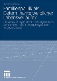 Cover Familienpolitik als Determinante weiblicher Lebensverläufe?