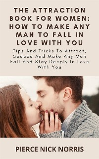 Cover The Attraction Book For Women: How To Make Any Man To Fall In Love With You