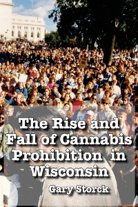 Cover The Rise and Fall of Cannabis Prohibition in Wisconsin