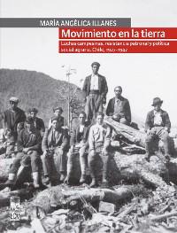 Cover Movimiento en la tierra. Luchas campesinas, resistencia patronal y política social agraria. Chile, 1927-1947