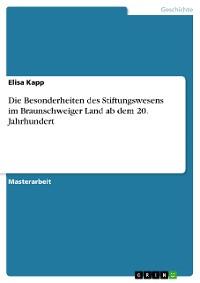 Cover Die Besonderheiten des Stiftungswesens im Braunschweiger Land ab dem 20. Jahrhundert